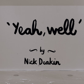 Nick Deakin - 'Yeah, well' Time-Lapse
